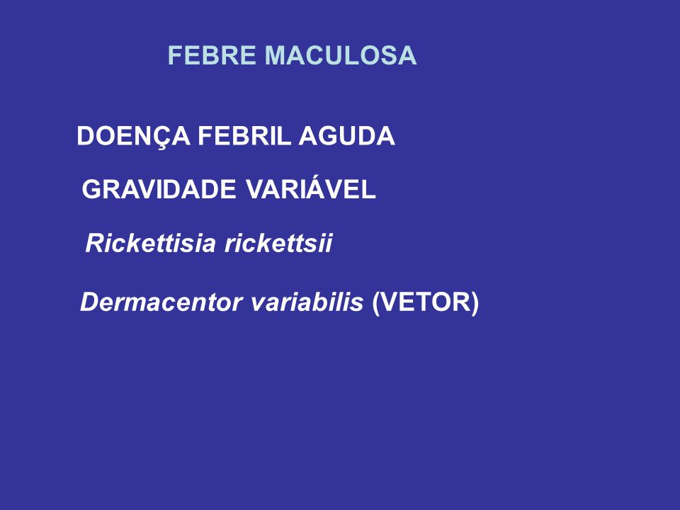 FEBRE MACULOSA DOENÇA FEBRIL AGUDA. GRAVIDADE VARIÁVEL.