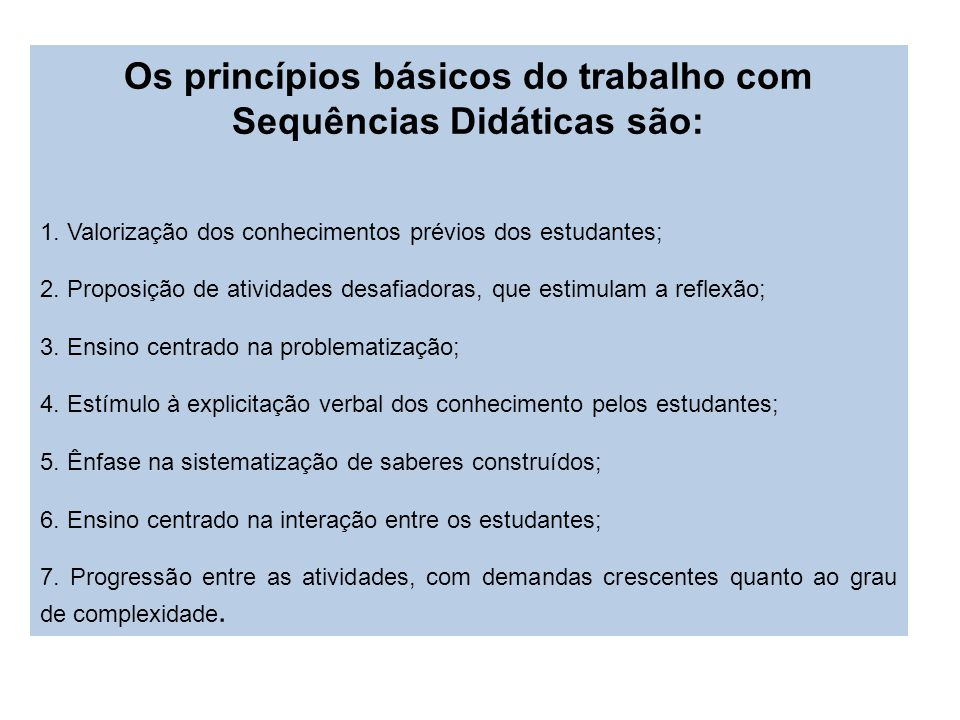 Os princípios básicos do trabalho com Sequências Didáticas são: