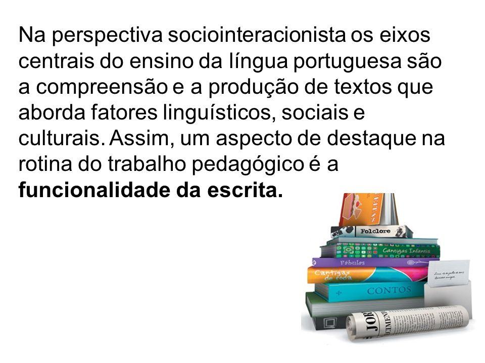 Na perspectiva sociointeracionista os eixos centrais do ensino da língua portuguesa são a compreensão e a produção de textos que aborda fatores linguísticos, sociais e culturais.