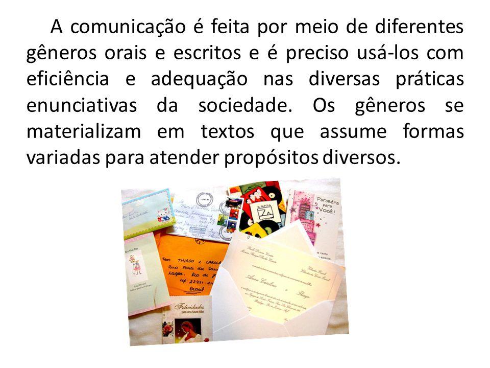 A comunicação é feita por meio de diferentes gêneros orais e escritos e é preciso usá-los com eficiência e adequação nas diversas práticas enunciativas da sociedade.