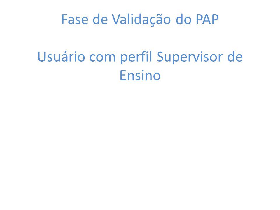 Fase de Validação do PAP Usuário com perfil Supervisor de Ensino