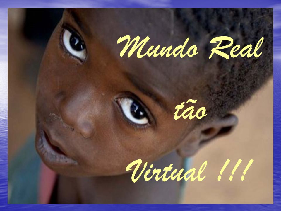 Mundo Real tão Virtual !!!