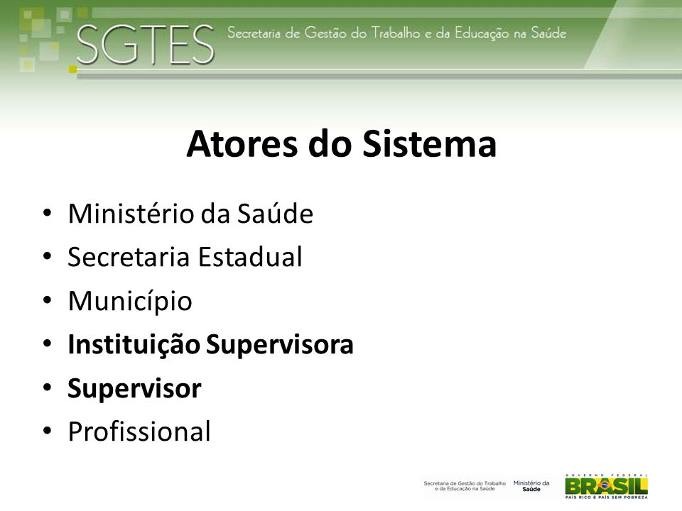 Atores do Sistema Ministério da Saúde Secretaria Estadual Município