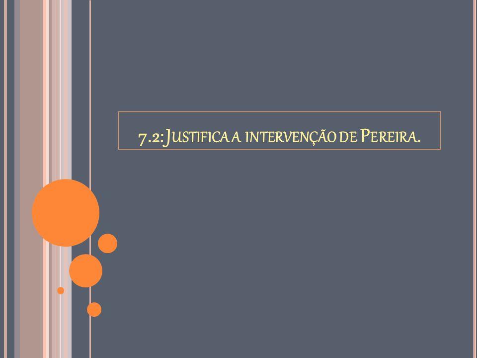 7.2: Justifica a intervenção de Pereira.