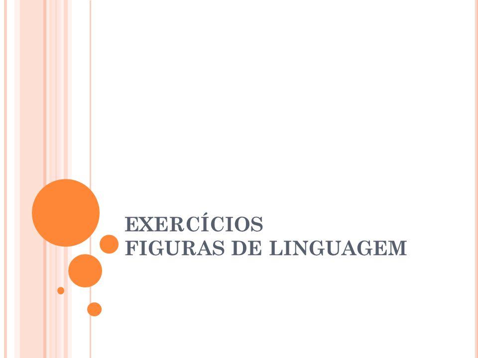 EXERCÍCIOS FIGURAS DE LINGUAGEM