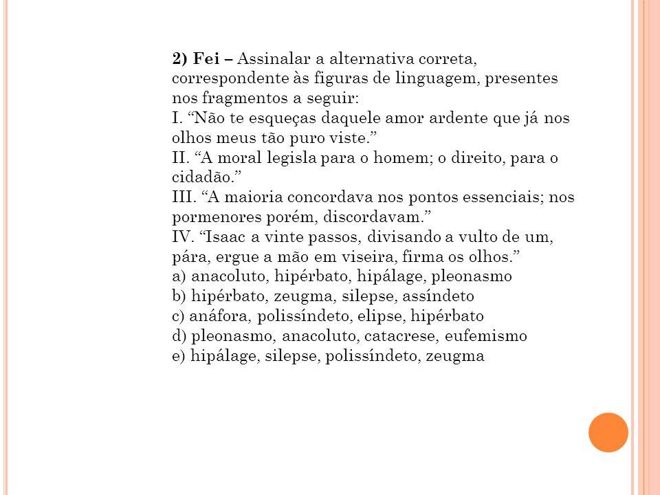 2) Fei – Assinalar a alternativa correta, correspondente às figuras de linguagem, presentes nos fragmentos a seguir: