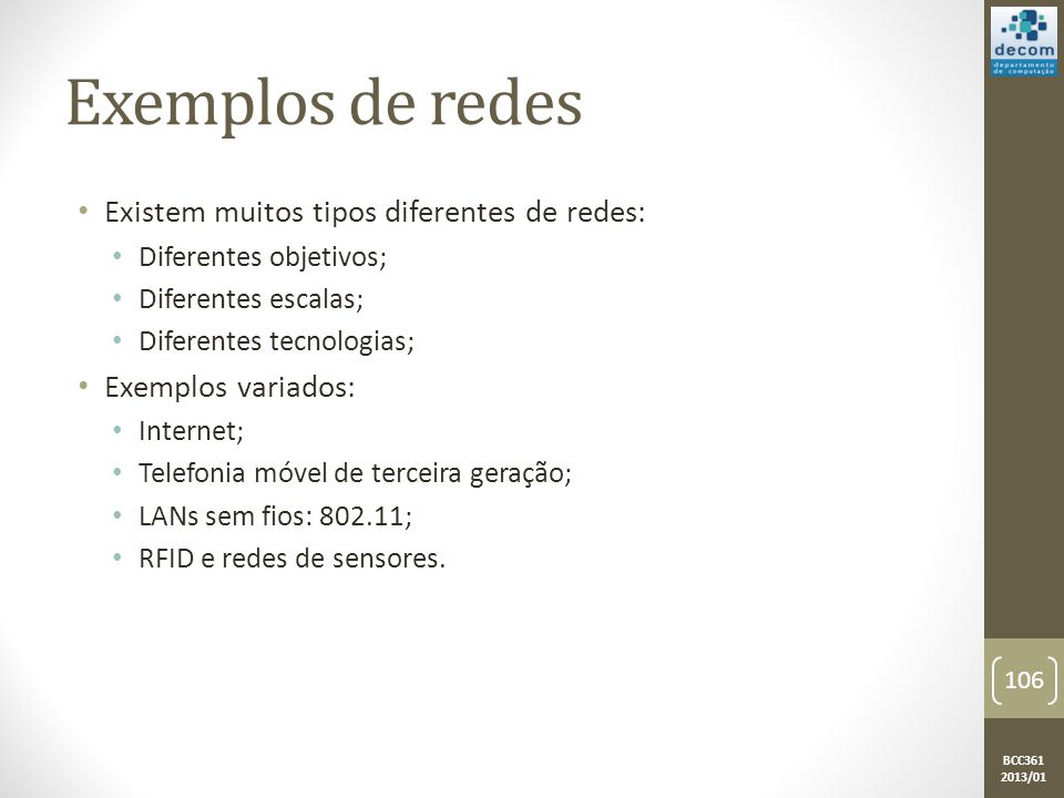 Exemplos de redes Existem muitos tipos diferentes de redes: