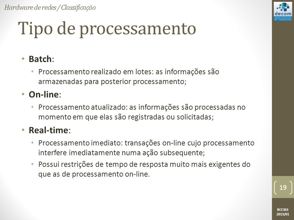 Tipo de processamento Batch: On-line: Real-time: