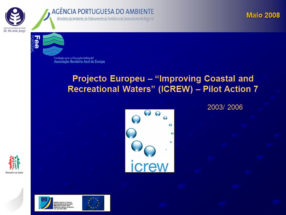 Maio 2008 Projecto Europeu – Improving Coastal and Recreational Waters (ICREW) – Pilot Action 7.
