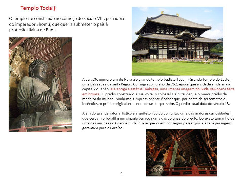 Templo Todaiji O templo foi construido no começo do século VIII, pela idéia do imperador Shomu, que queria submeter o país à proteção divina de Buda.