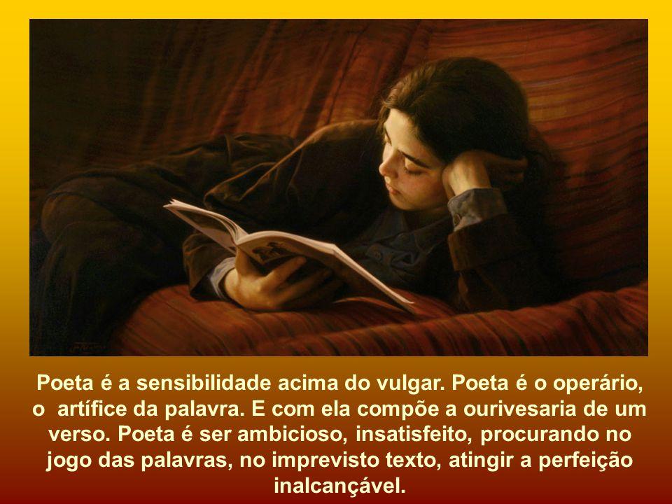 Poeta é a sensibilidade acima do vulgar