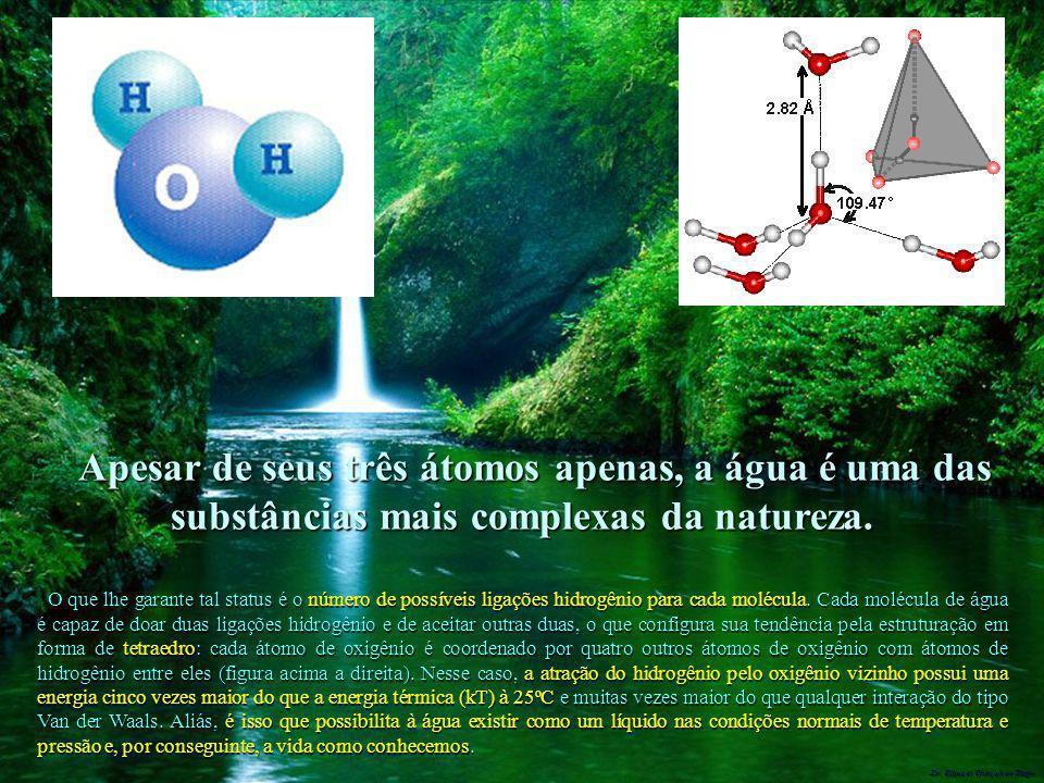 Apesar de seus três átomos apenas, a água é uma das substâncias mais complexas da natureza.