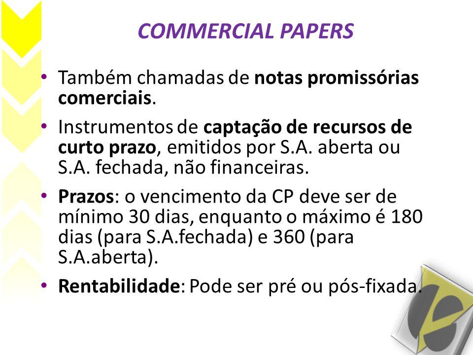 COMMERCIAL PAPERS Também chamadas de notas promissórias comerciais.