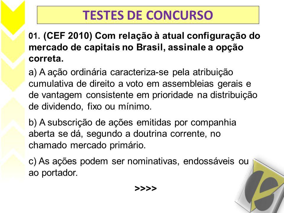 TESTES DE CONCURSO 01. (CEF 2010) Com relação à atual configuração do mercado de capitais no Brasil, assinale a opção correta.