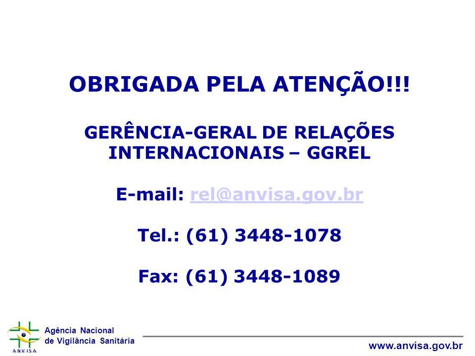 OBRIGADA PELA ATENÇÃO!!! GERÊNCIA-GERAL DE RELAÇÕES INTERNACIONAIS – GGREL. E-mail: rel@anvisa.gov.br.
