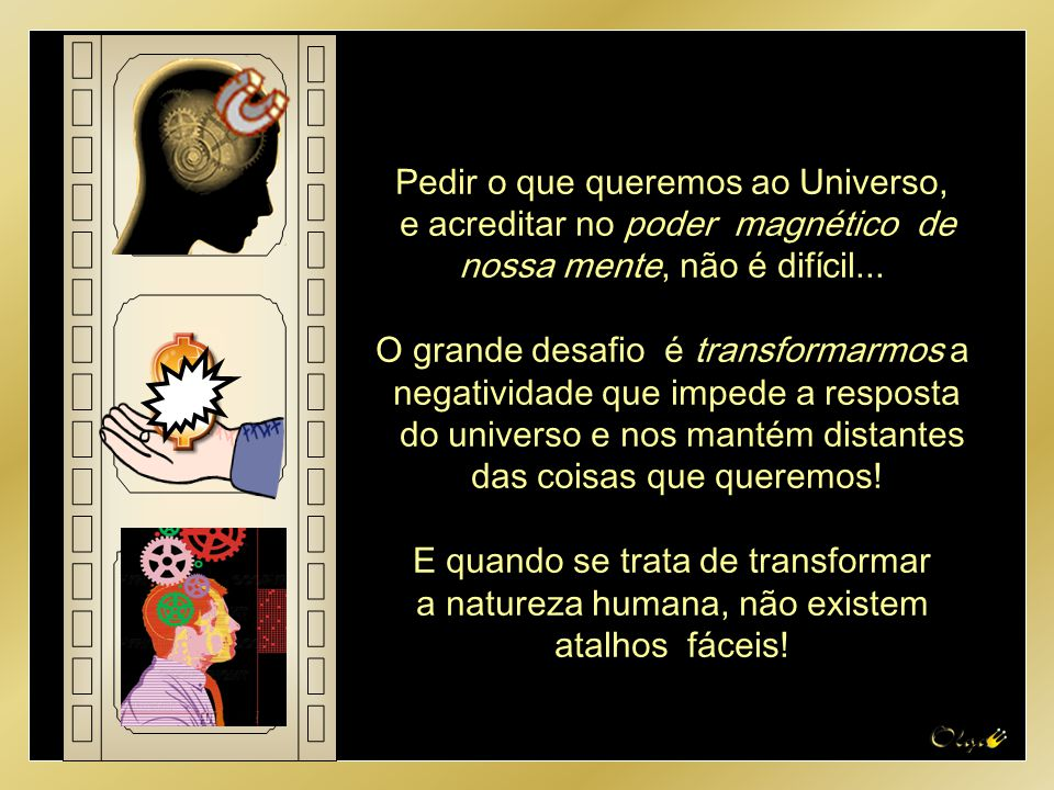 Pedir o que queremos ao Universo, e acreditar no poder magnético de