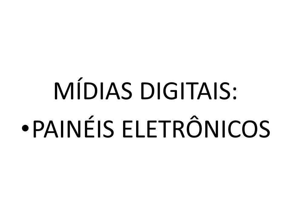 MÍDIAS DIGITAIS: PAINÉIS ELETRÔNICOS