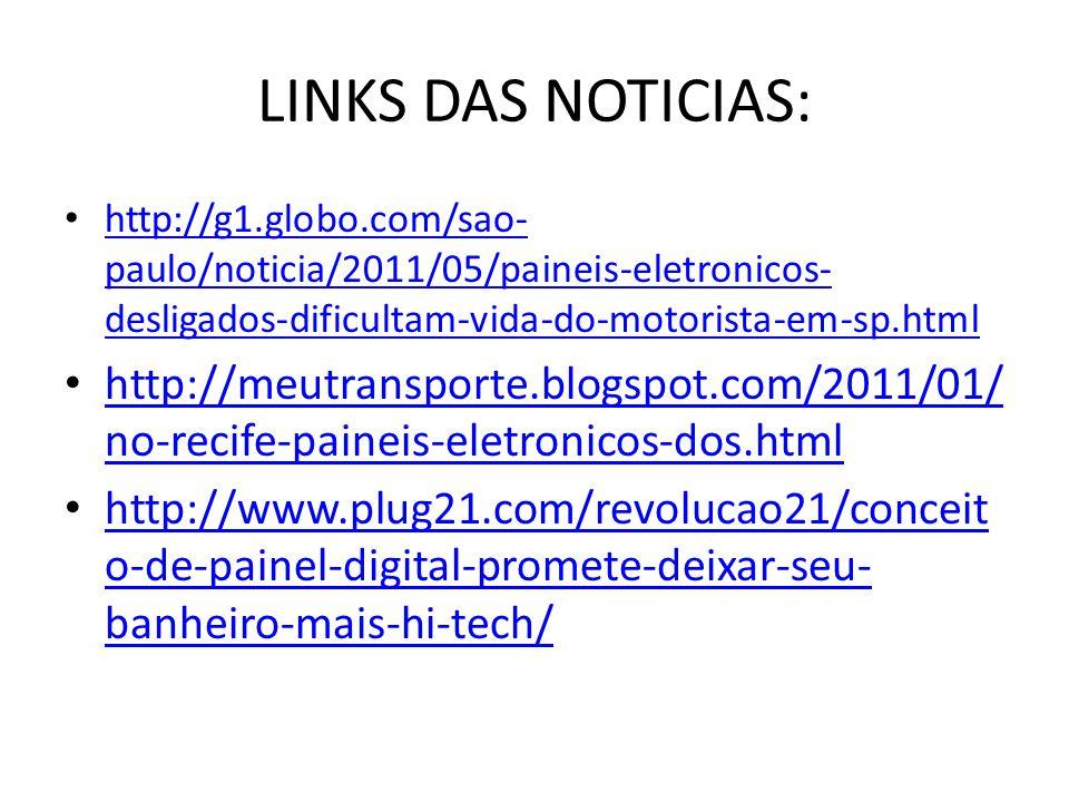 LINKS DAS NOTICIAS: http://g1.globo.com/sao-paulo/noticia/2011/05/paineis-eletronicos-desligados-dificultam-vida-do-motorista-em-sp.html.