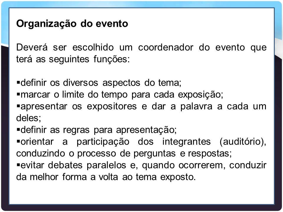 Organização do evento Deverá ser escolhido um coordenador do evento que terá as seguintes funções: definir os diversos aspectos do tema;