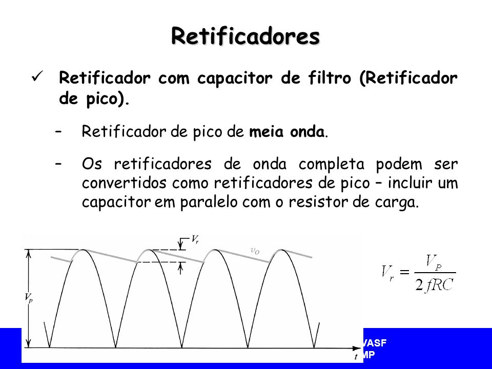 Retificadores Retificador com capacitor de filtro (Retificador de pico). Retificador de pico de meia onda.