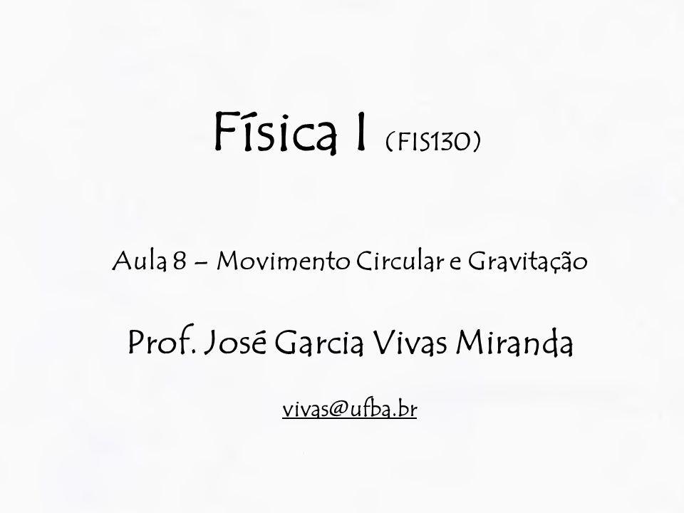 Física I (FIS130) Prof. José Garcia Vivas Miranda
