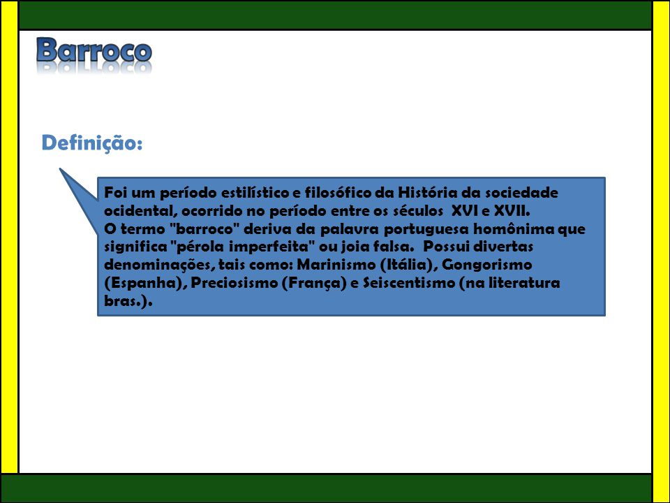 Barroco Definição: Foi um período estilístico e filosófico da História da sociedade ocidental, ocorrido no período entre os séculos XVI e XVII.