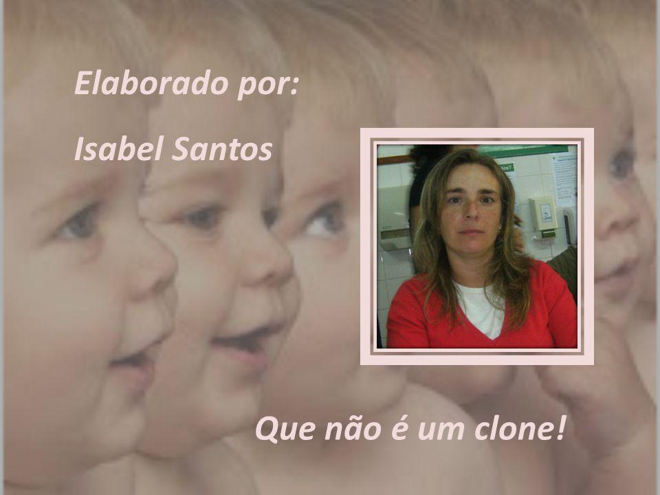 Elaborado por: Isabel Santos Que não é um clone!