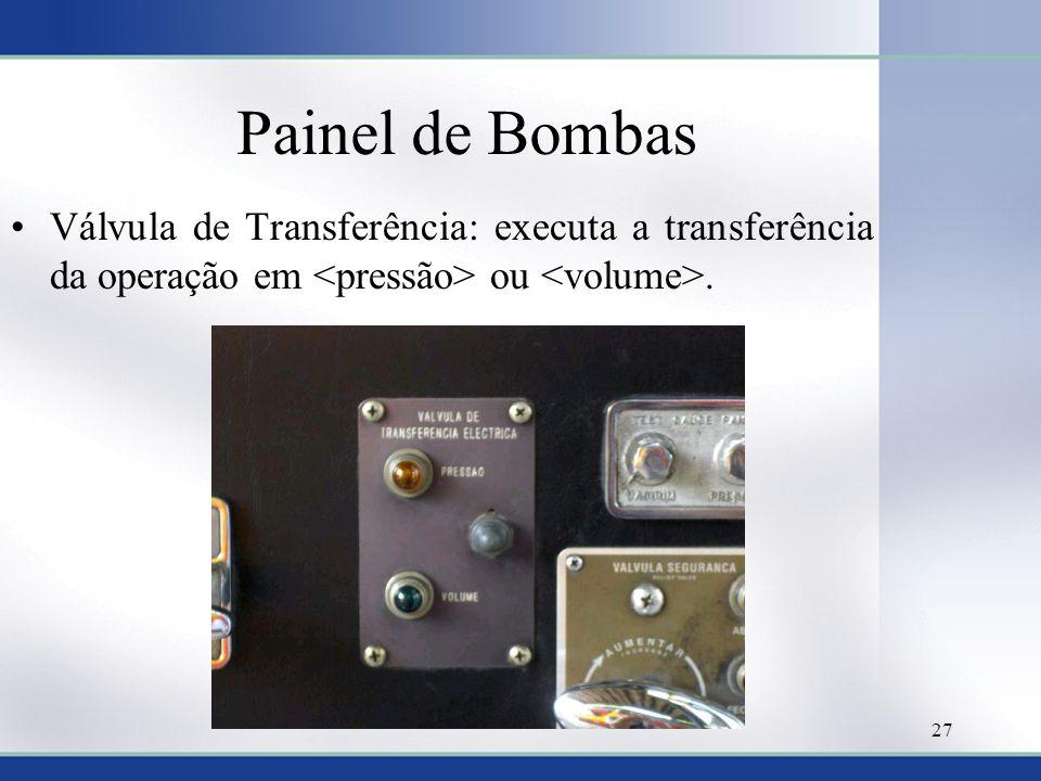 Painel de Bombas Válvula de Transferência: executa a transferência da operação em <pressão> ou <volume>.