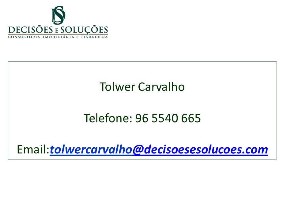 Tolwer Carvalho Telefone: 96 5540 665 Email:tolwercarvalho@decisoesesolucoes.com