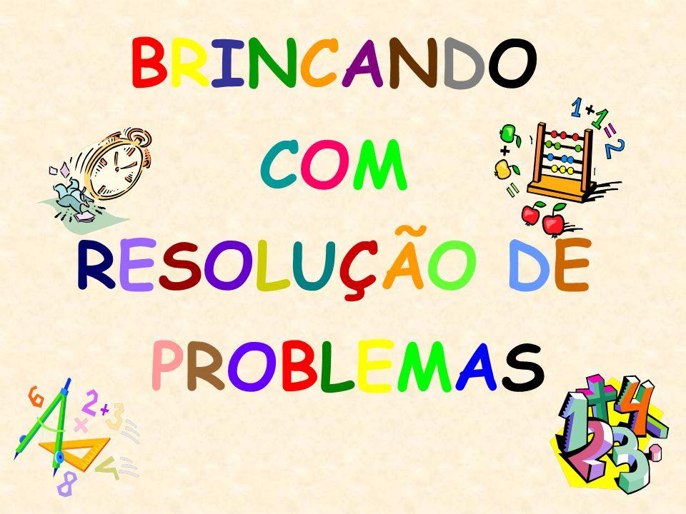 BRINCANDO COM RESOLUÇÃO DE PROBLEMAS