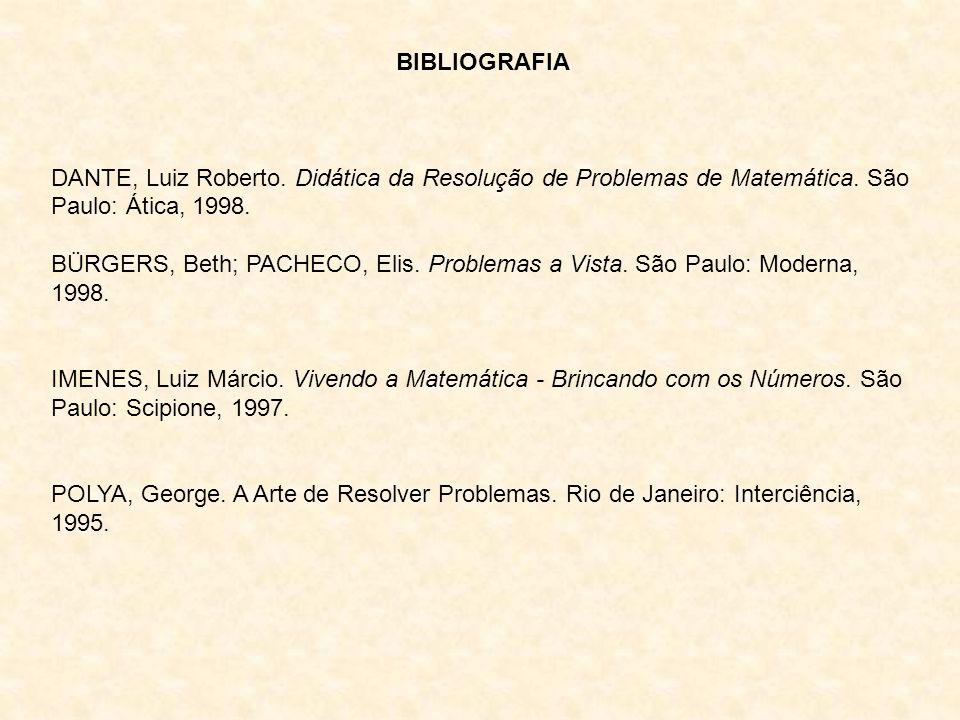 BIBLIOGRAFIA DANTE, Luiz Roberto. Didática da Resolução de Problemas de Matemática. São Paulo: Ática, 1998.