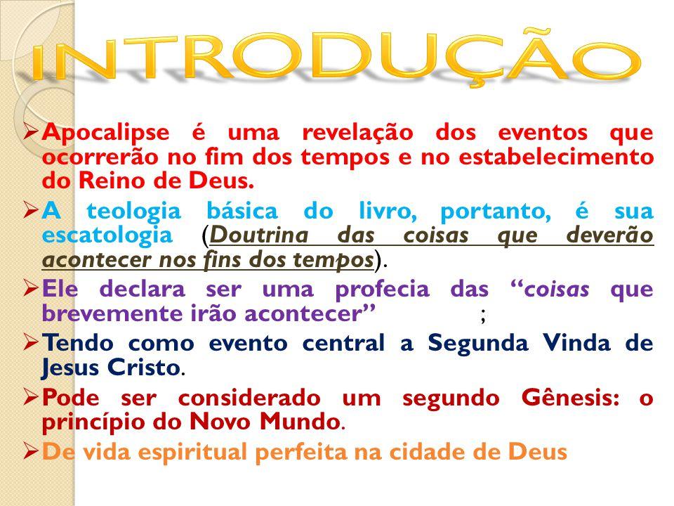 INTRODUÇÃO Apocalipse é uma revelação dos eventos que ocorrerão no fim dos tempos e no estabelecimento do Reino de Deus.