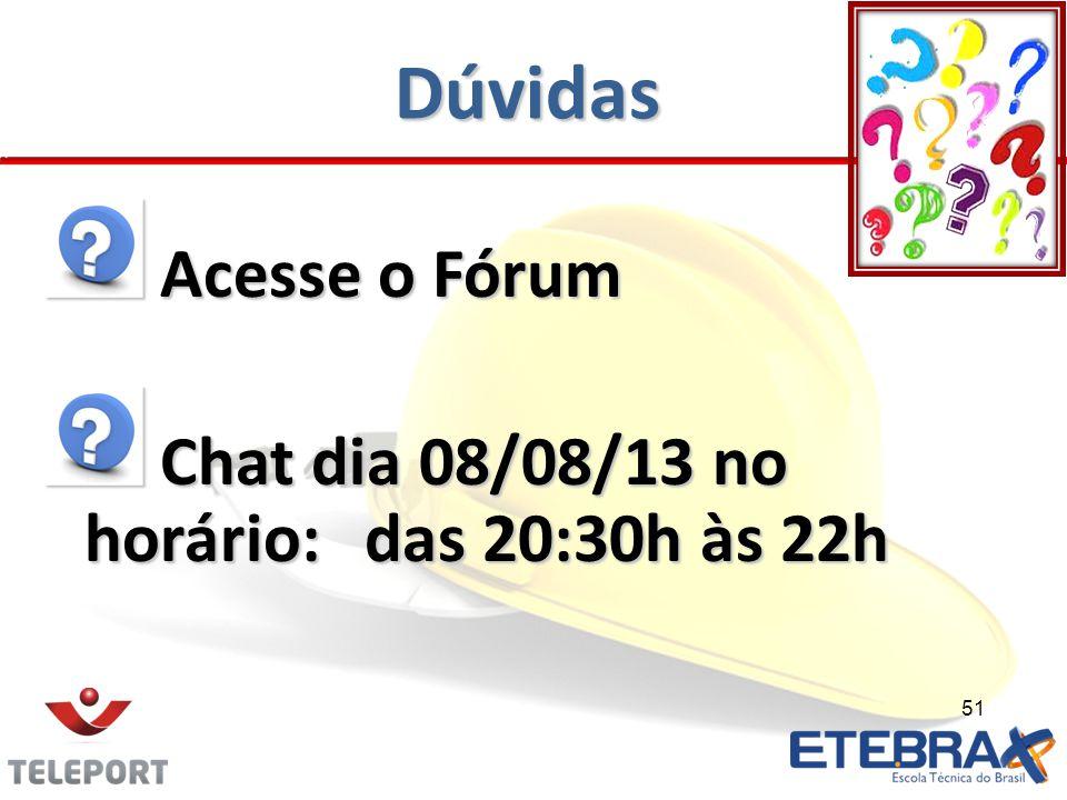 Dúvidas Acesse o Fórum Chat dia 08/08/13 no horário: das 20:30h às 22h