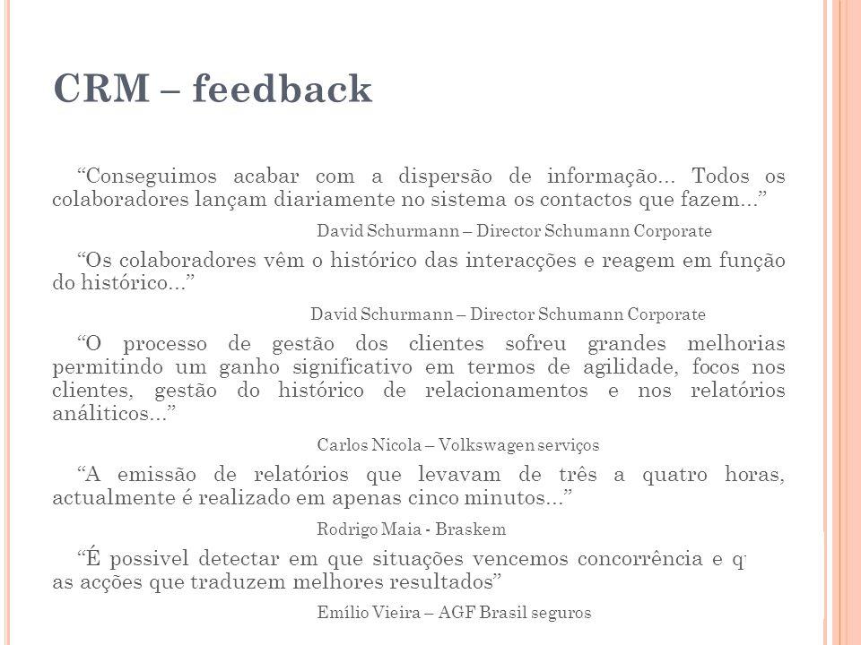 CRM – feedback Conseguimos acabar com a dispersão de informação... Todos os colaboradores lançam diariamente no sistema os contactos que fazem...