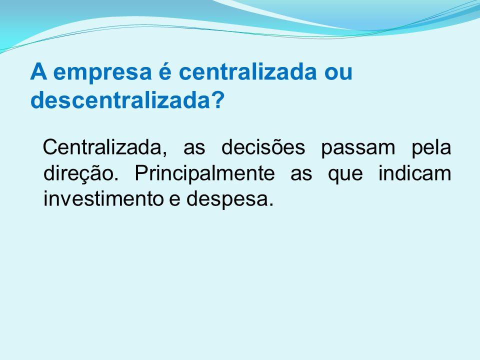 A empresa é centralizada ou descentralizada