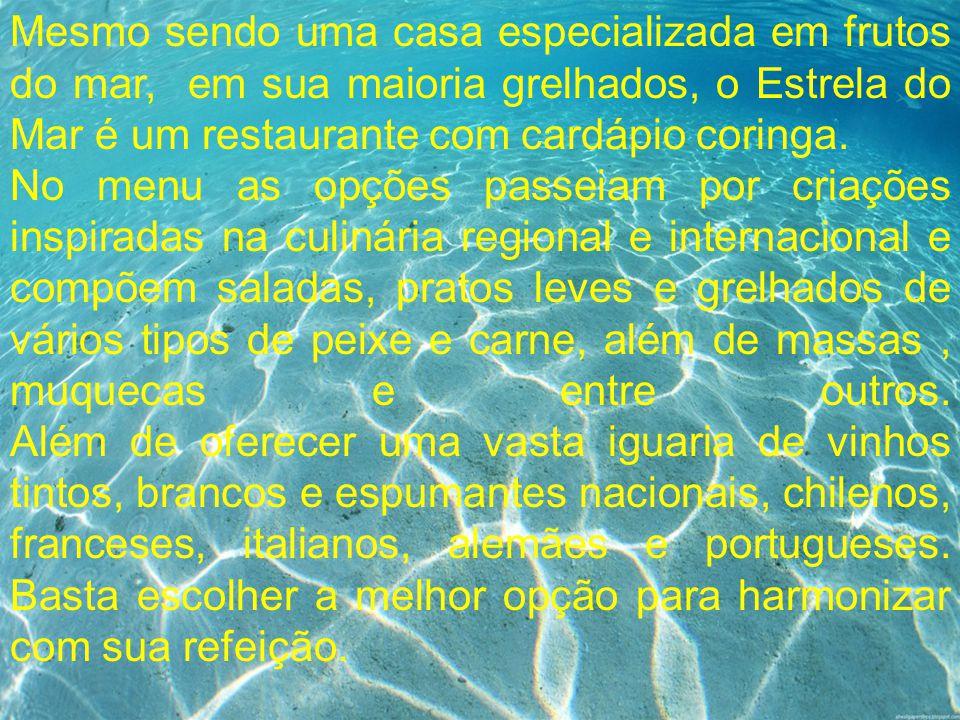 Mesmo sendo uma casa especializada em frutos do mar, em sua maioria grelhados, o Estrela do Mar é um restaurante com cardápio coringa.