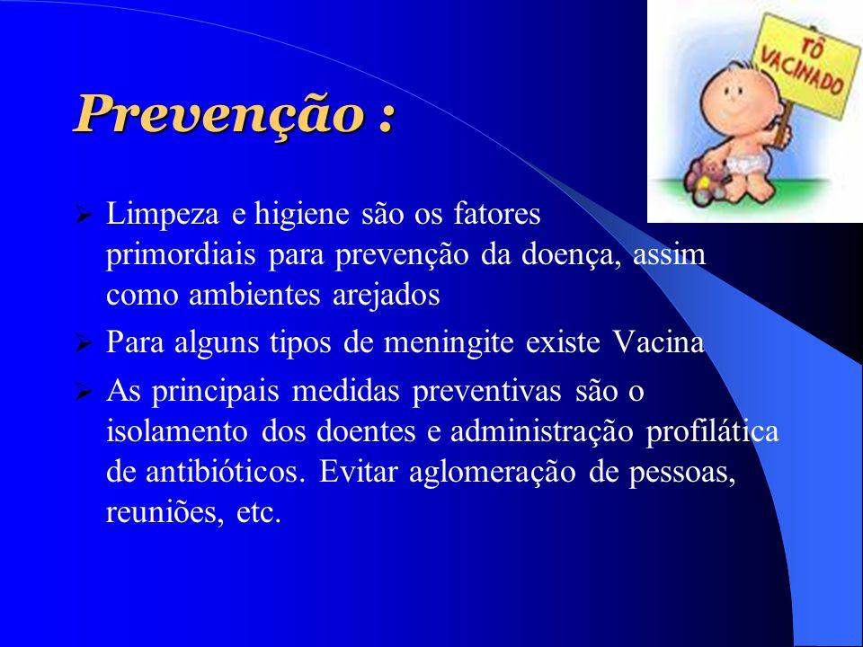 Prevenção : Limpeza e higiene são os fatores primordiais para prevenção da doença, assim como ambientes arejados.