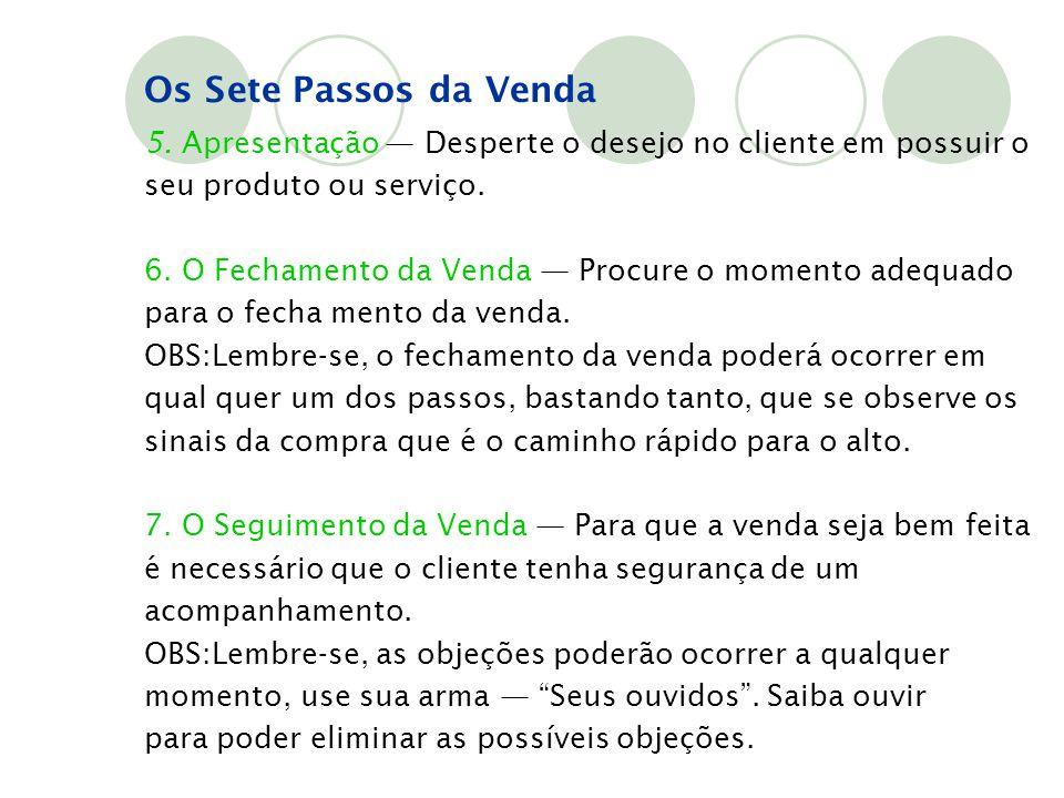 Os Sete Passos da Venda 5. Apresentação — Desperte o desejo no cliente em possuir o seu produto ou serviço.