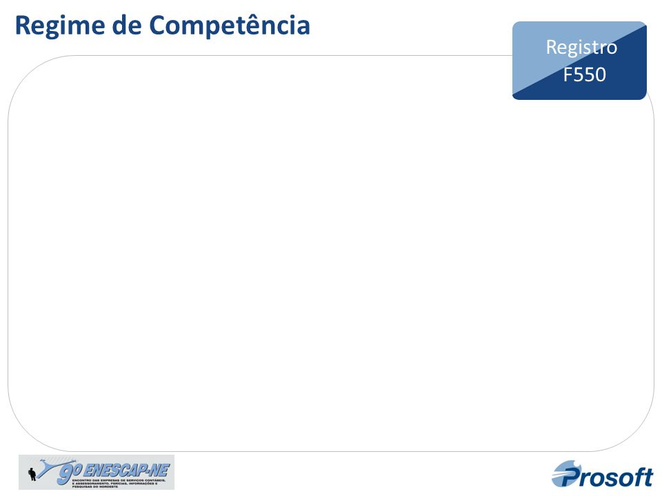 Regime de Competência Registro F550 Bloco F Registro F100