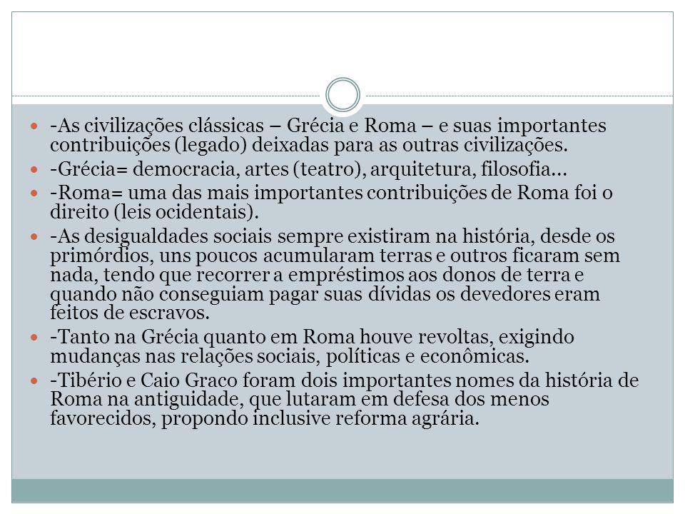 -As civilizações clássicas – Grécia e Roma – e suas importantes contribuições (legado) deixadas para as outras civilizações.