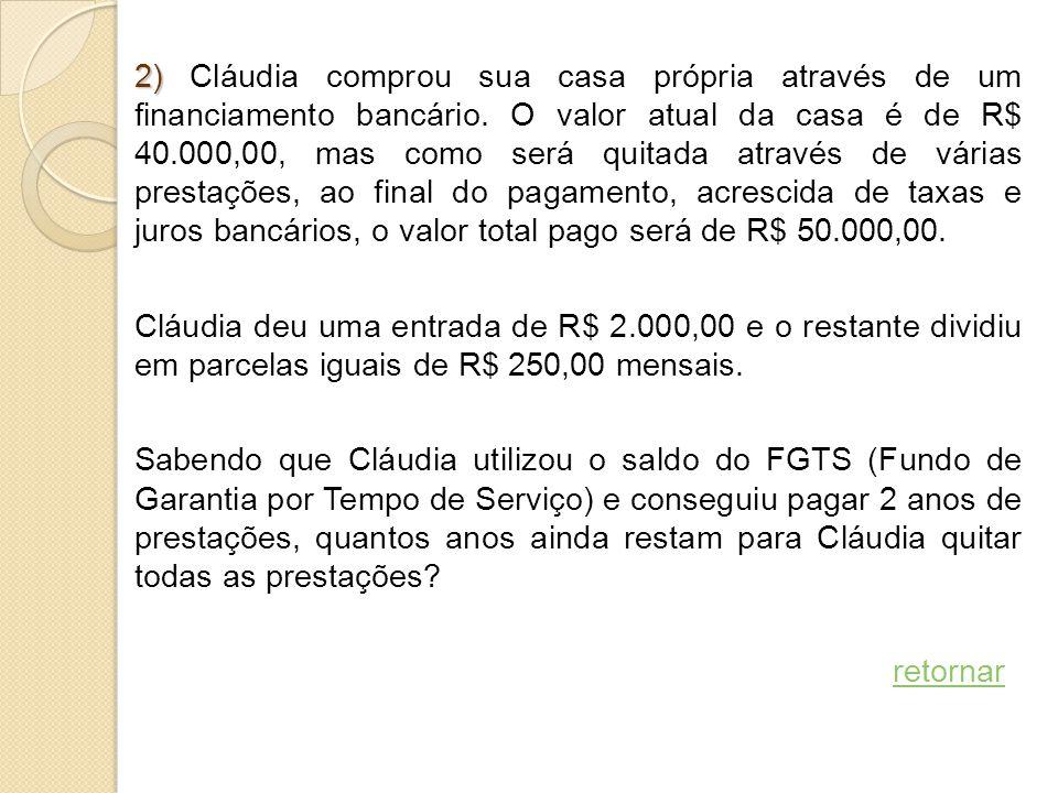 2) Cláudia comprou sua casa própria através de um financiamento bancário.