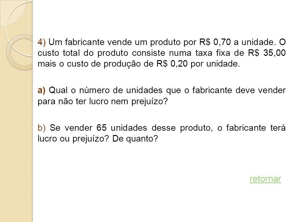 4) Um fabricante vende um produto por R$ 0,70 a unidade