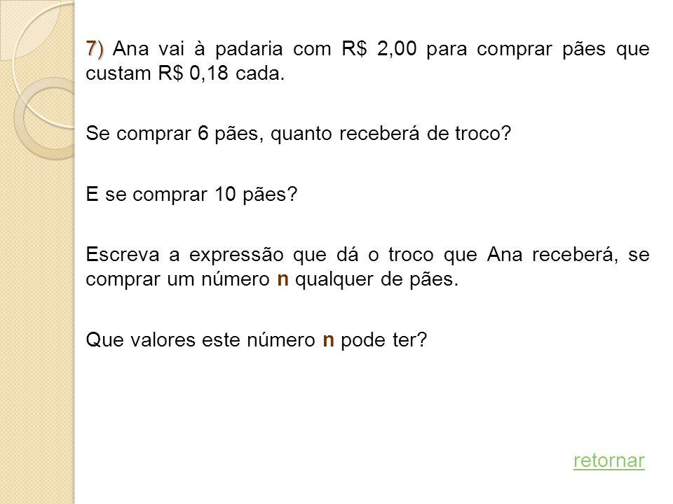 7) Ana vai à padaria com R$ 2,00 para comprar pães que custam R$ 0,18 cada.