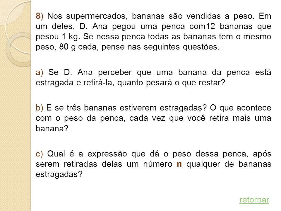 8) Nos supermercados, bananas são vendidas a peso. Em um deles, D