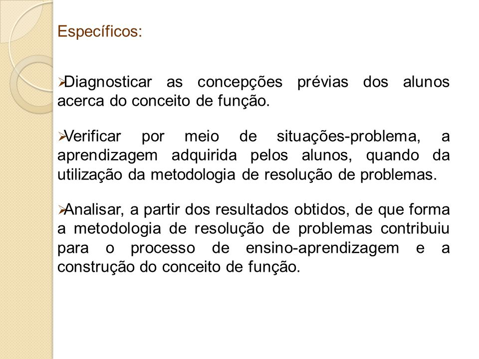 Específicos: Diagnosticar as concepções prévias dos alunos acerca do conceito de função.