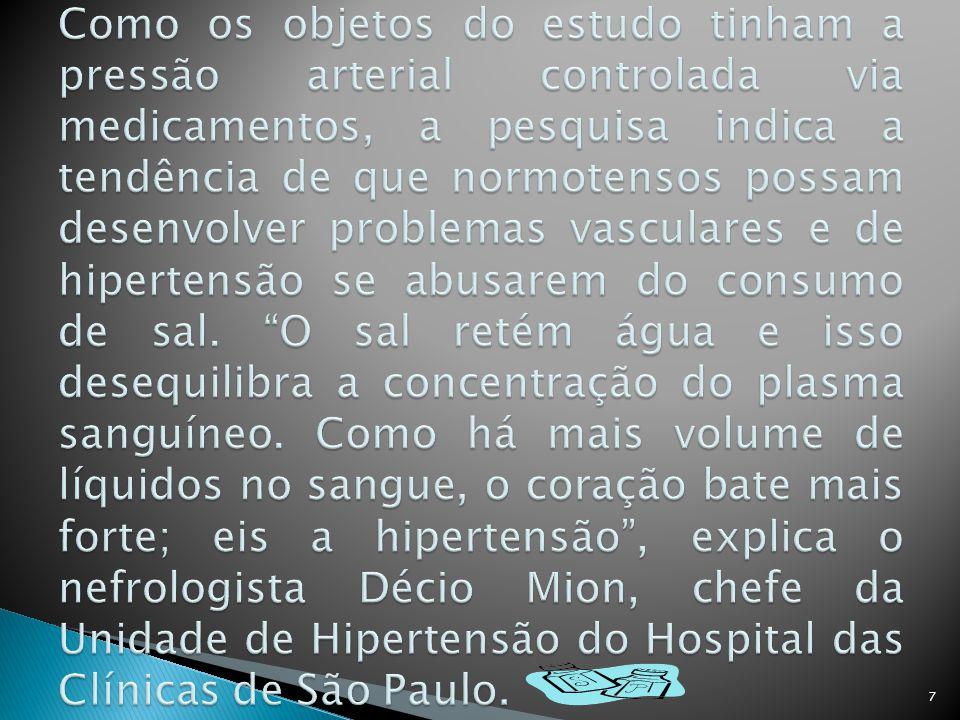 Como os objetos do estudo tinham a pressão arterial controlada via medicamentos, a pesquisa indica a tendência de que normotensos possam desenvolver problemas vasculares e de hipertensão se abusarem do consumo de sal.