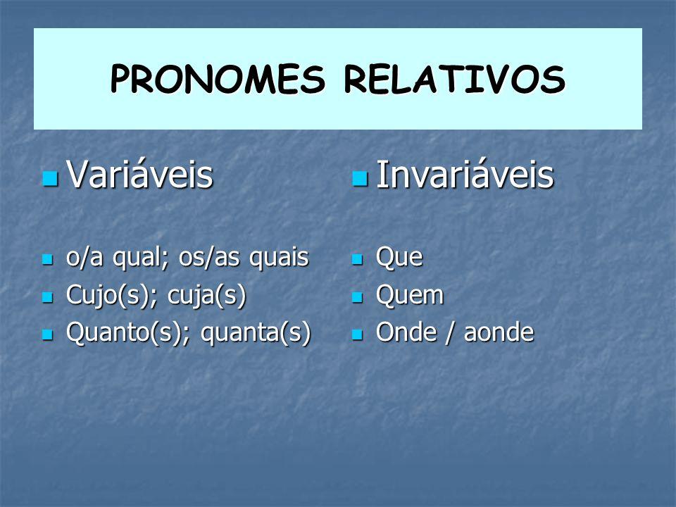 PRONOMES RELATIVOS Variáveis Invariáveis o/a qual; os/as quais