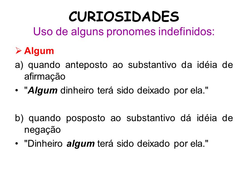 CURIOSIDADES Uso de alguns pronomes indefinidos: