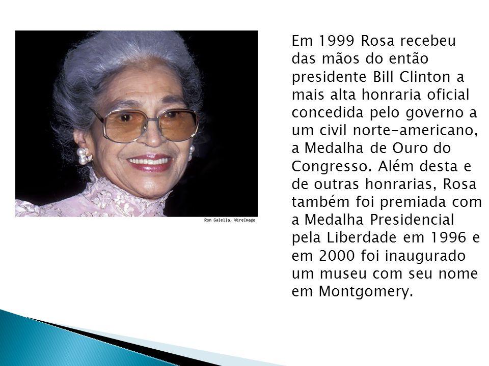 Em 1999 Rosa recebeu das mãos do então presidente Bill Clinton a mais alta honraria oficial concedida pelo governo a um civil norte-americano, a Medalha de Ouro do Congresso.