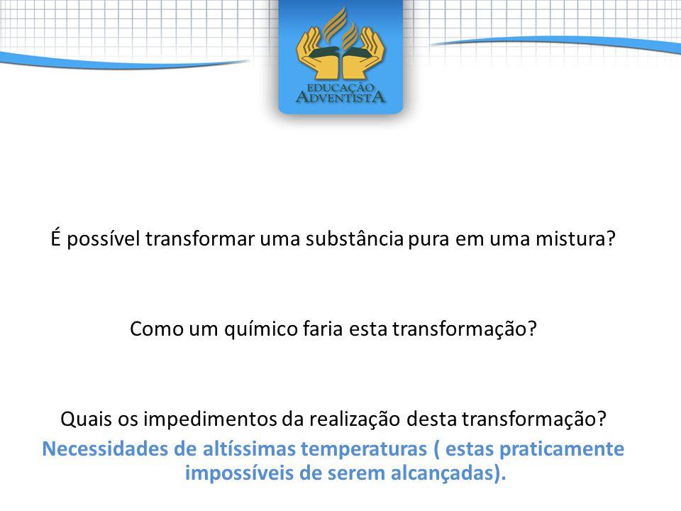 É possível transformar uma substância pura em uma mistura